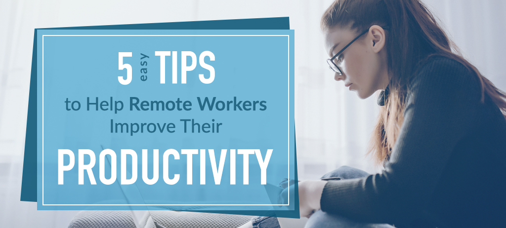 Easy Tips to Improve Productivity for Remote Workers